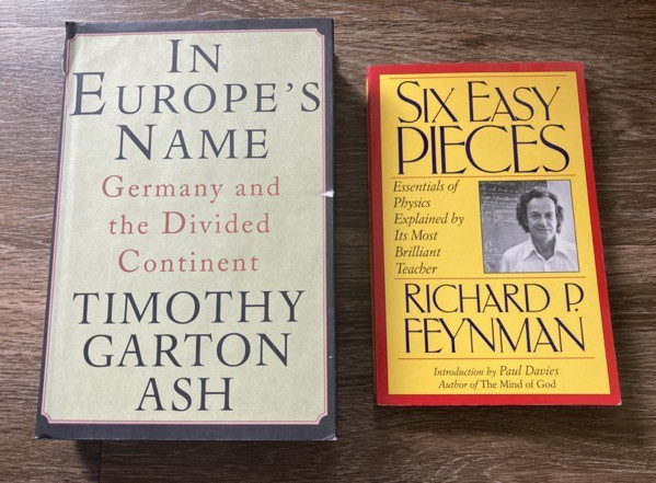 In Europe's name by Timothy Garton Ash and Six Easy Pieces by Richard Feynman