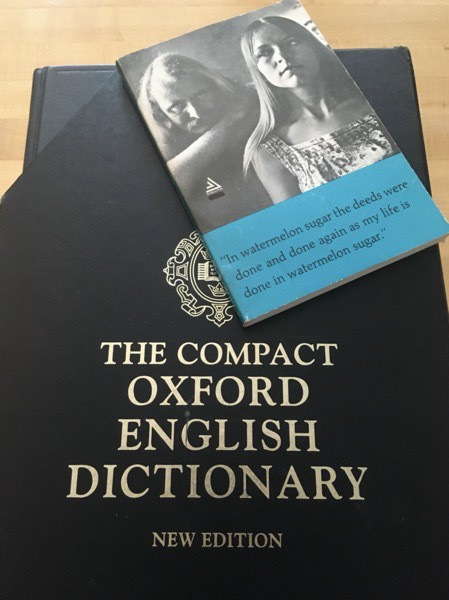 In Watermelon Sugar by Richard Brautigan and the Compact OED