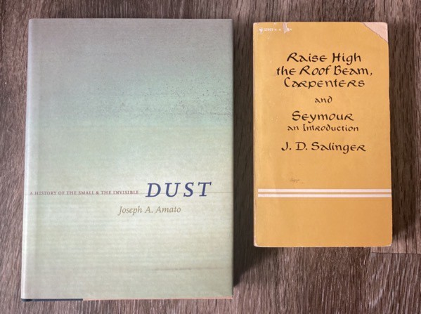 Dust by Joseph Amato and Raise High the Roof Beam Carpenters and Seymour an Introduction by JD Salinger