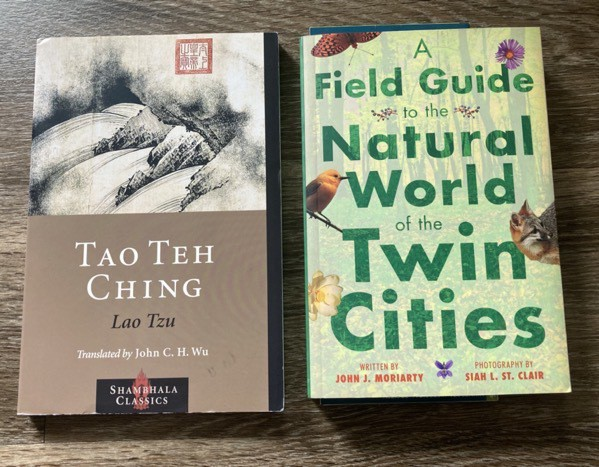 Tao Teh Ching translated by John C H Wu and A Field Guite to the Natural World of the Twin Cities