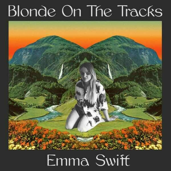 Album cover image of Blonde on the Tracks by Emma Swift