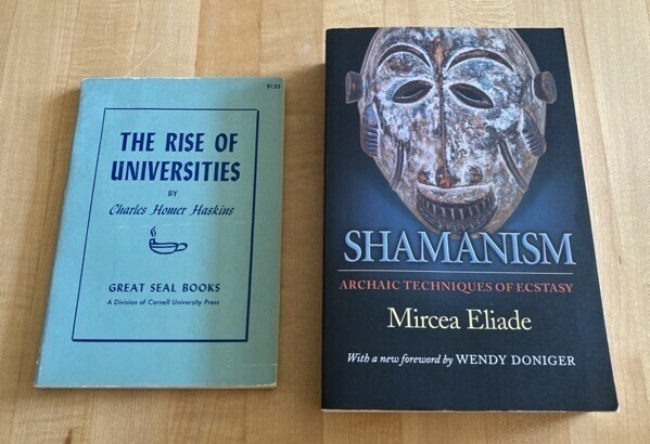 The Rise of Universities by CH Haskins and Shamanism by Mircea Eliade
